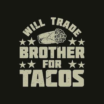 T-shirt-design wird bruder gegen tacos mit taco und schwarzer hintergrund-vintage-illustration eintauschen