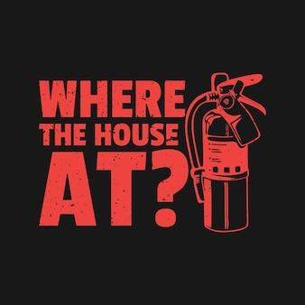 T-shirt-design wo ist das haus? mit feuerlöscher und schwarzem hintergrund vintage illustration