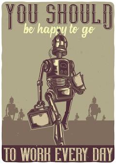 T-shirt oder plakatentwurf mit illustration eines roboters, der zur arbeit geht.