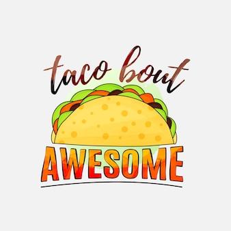 Taco bout tolles schriftzug-design für t-shirt-becher-poster und vieles mehr
