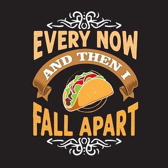Tacos-zitat und sprichwort. hin und wieder falle ich auseinander