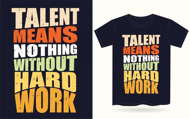 Talent bedeutet nichts ohne typografie der harten arbeit für t-shirt