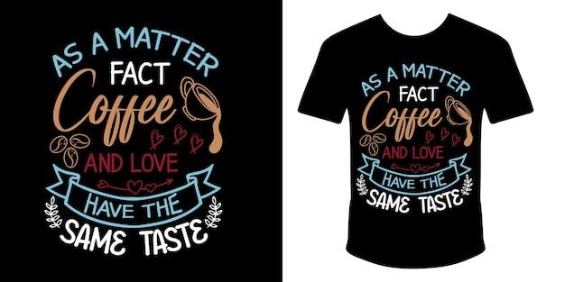Tatsächlich haben kaffee und liebe das gleiche geschmackstypografie-t-shirt-design