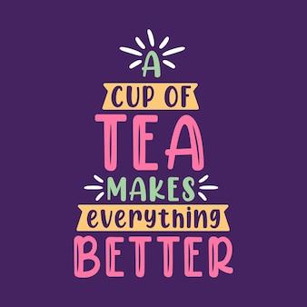 Tee zitat schriftzug design, eine tasse tee macht alles besser