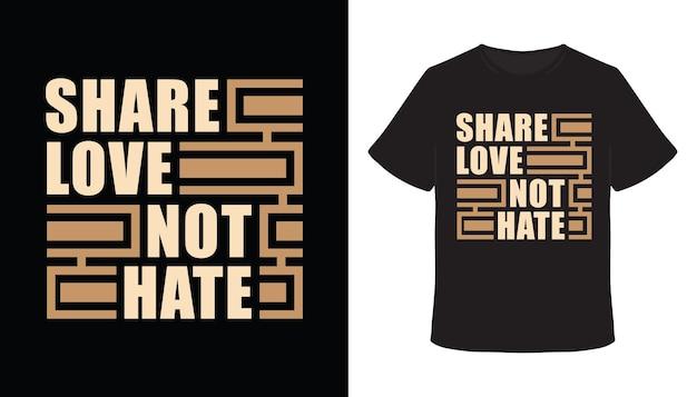 Teilen sie liebe, hassen sie typografie-t-shirt-design