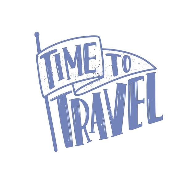 Time to travel motivierender slogan oder satz mit eleganter kursiver kalligraphischer schrift oder skript auf der flagge. moderne beschriftung auf weißem hintergrund. einfarbige dekorative vektorillustration.