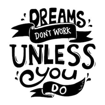 Träume arbeiten nicht, es sei denn, sie tun typografieentwurfszitat