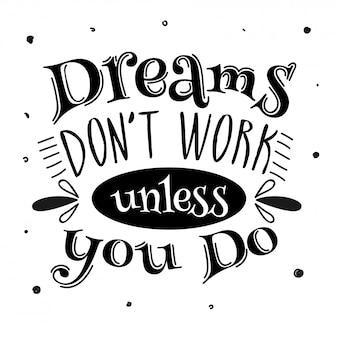 Träume funktionieren nur, wenn sie boho-schriftzüge verwenden