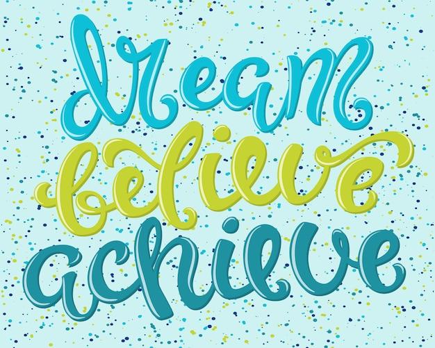 Träume, glaube, erreiche