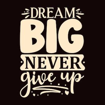Träume groß, gib niemals auf einzigartiges typografieelement premium-vektor-design