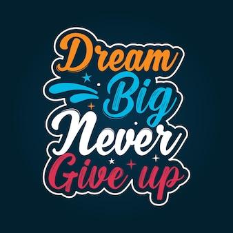 Träume groß, gib niemals buntes typografie-zitat-design auf