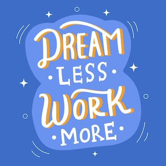 Träume weniger arbeit mehr schriftzug more