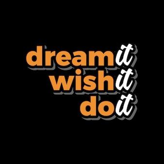 Träumen sie es, wünschen sie es und schreiben sie es typografie-zitate