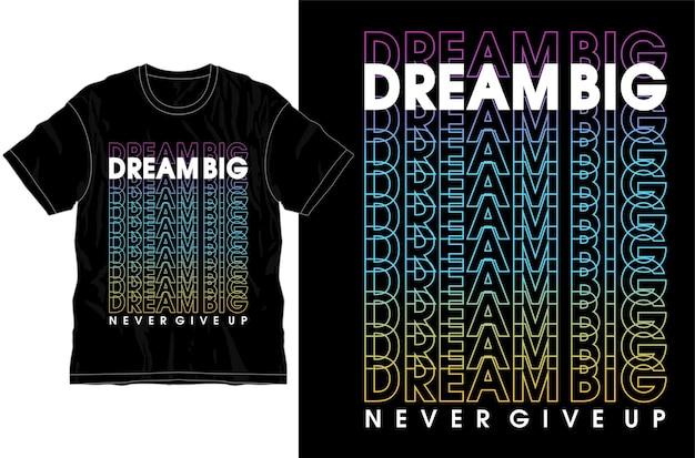 Träumen sie groß, geben sie niemals motivierende inspirierende zitat-t-shirt-design-grafikvektoren auf