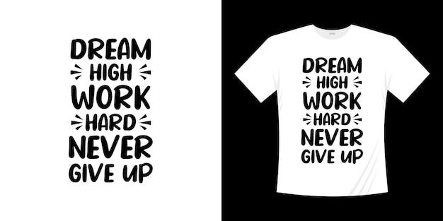 Träumen sie von hoher arbeit, geben sie niemals auf motivationsschrifttypografie zitiert design. schriftzug handgeschriebenen stil.