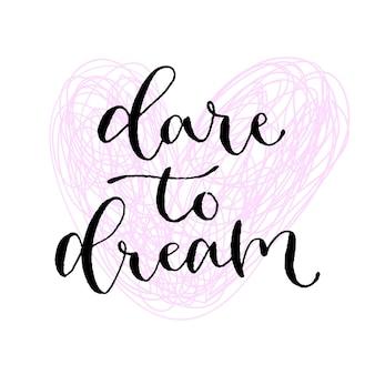 Trau dich zum träumen.