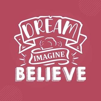 Traum vorstellen, glauben, handbeschriftung premium-vektor-design
