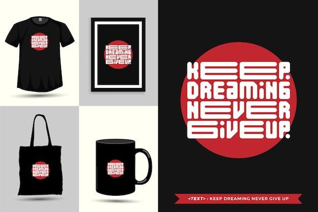 Trendiges typografie-zitat-motivation-t-shirt träumt weiter und gibt nie für den druck auf. typografische beschriftung vertikale designvorlage poster, becher, einkaufstasche, kleidung und waren