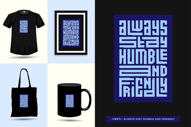 Trendiges typografie-zitat-motivations-t-shirt bleibt immer bescheiden und freundlich für den druck. typografische beschriftung vertikale designvorlage poster, becher, einkaufstasche, kleidung und waren