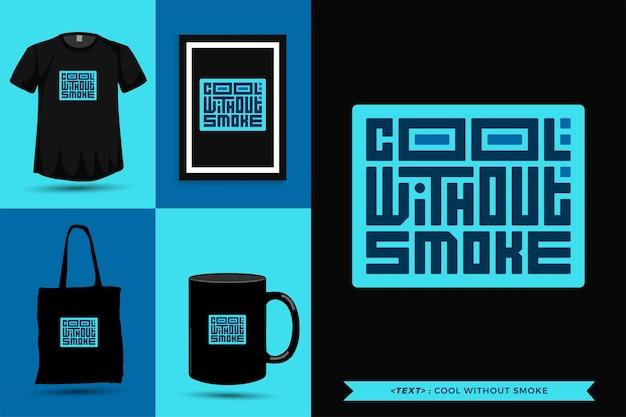 Trendiges typografie-zitat-motivations-t-shirt cool ohne rauch für den druck. typografische beschriftung vertikale designvorlage poster, becher, einkaufstasche, kleidung und waren