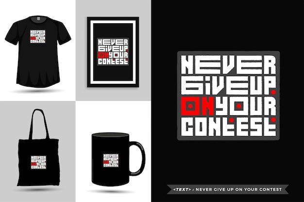 Trendiges typografie-zitat-motivations-t-shirt geben sie ihren druckwettbewerb nie auf. typografische beschriftung vertikale designvorlage poster, becher, einkaufstasche, kleidung und waren