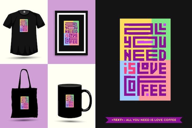 Trendy typografie zitat motivation t-shirt alles was sie brauchen ist liebeskaffee für den druck. typografische beschriftung vertikale designvorlage poster, becher, einkaufstasche, kleidung und waren
