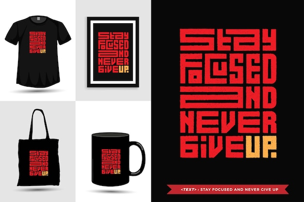 Trendy typografie zitat motivation t-shirt bleiben sie konzentriert und geben sie nie auf für den druck. typografische beschriftung vertikale designvorlage poster, becher, einkaufstasche, kleidung und waren