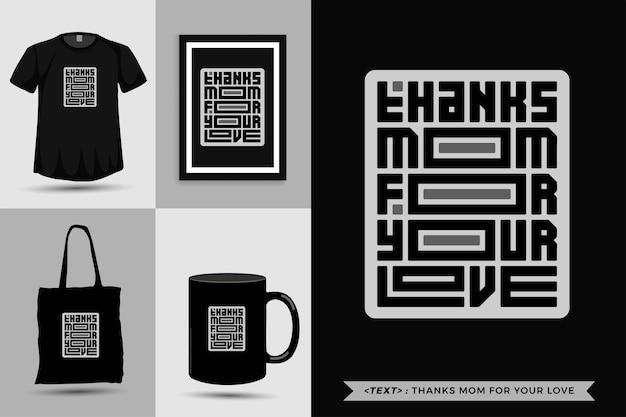 Trendy typografie zitat motivation t-shirt dankt mama für ihre liebe zum druck. typografische beschriftung vertikale designvorlage poster, becher, einkaufstasche, kleidung und waren