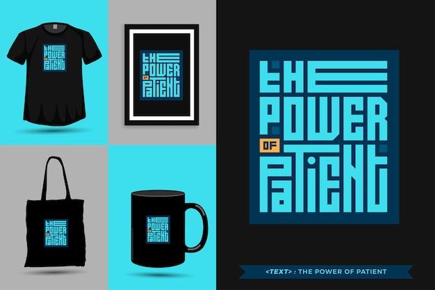Trendy typografie zitat motivation t-shirt die kraft des patienten für den druck. typografische beschriftung vertikale designvorlage poster, becher, einkaufstasche, kleidung und waren