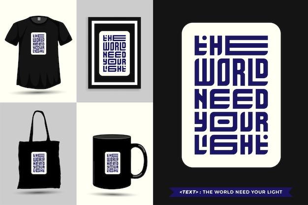 Trendy typografie zitat motivation t-shirt die welt braucht ihr licht für den druck. typografische beschriftung vertikale designvorlage poster, becher, einkaufstasche, kleidung und waren