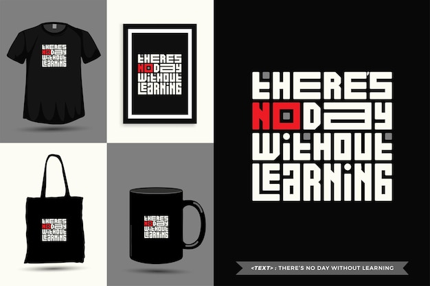 Trendy typografie-zitat-motivation t-shirt es gibt keinen tag, ohne druck zu lernen. typografische beschriftung vertikale designvorlage poster, becher, einkaufstasche, kleidung und waren