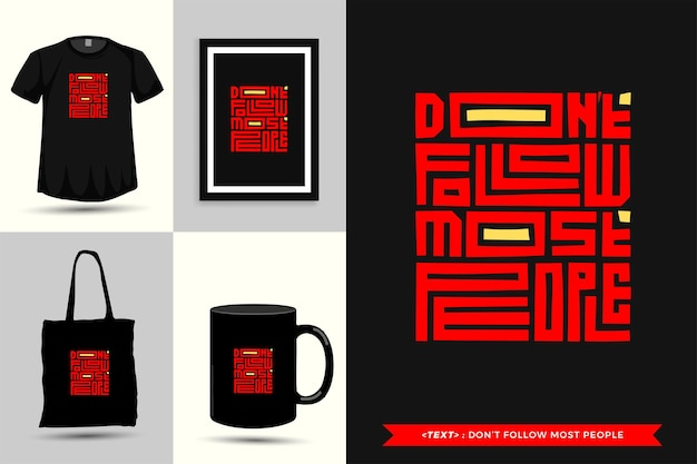 Trendy typografie zitat motivation t-shirt folgen den meisten menschen nicht für den druck. typografische beschriftung vertikale designvorlage poster, einkaufstasche, kleidung und waren
