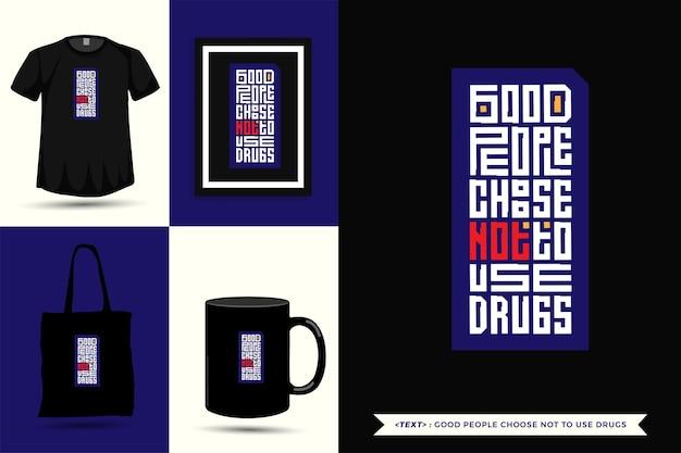 Trendy typografie zitat motivation t-shirt gute leute entscheiden sich nicht für drogen für den druck. typografische beschriftung vertikale designvorlage poster, becher, einkaufstasche, kleidung und waren