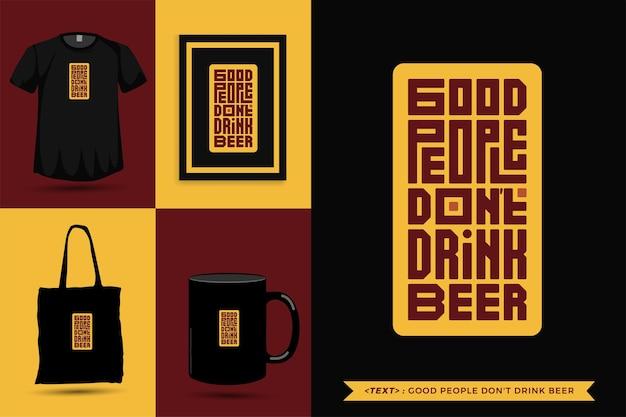 Trendy typografie zitat motivation t-shirt gute leute trinken kein bier für den druck. typografische beschriftung vertikale designvorlage poster, becher, einkaufstasche, kleidung und waren