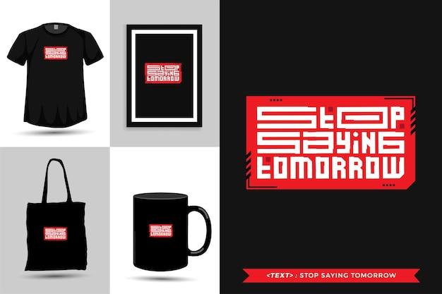 Trendy typografie zitat motivation t-shirt hören auf, morgen für den druck zu sagen. typografische beschriftung vertikale designvorlage poster, becher, einkaufstasche, kleidung und waren