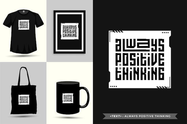Trendy typografie zitat motivation t-shirt immer positives denken für den druck. typografische beschriftung vertikale designvorlage poster, becher, einkaufstasche, kleidung und waren
