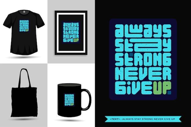 Trendy typografie zitat motivation t-shirt immer stark bleiben nie für den druck aufgeben. vertikale typografie-vorlage für waren