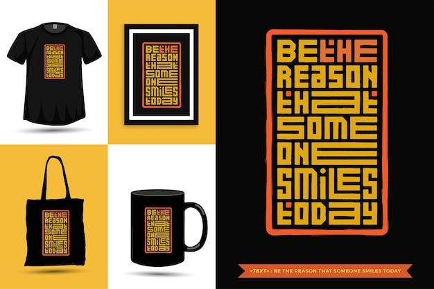 Trendy typografie zitat motivation t-shirt ist der grund, dass jemand heute für druck lächelt. typografische beschriftung vertikale designvorlage poster, becher, einkaufstasche, kleidung und waren