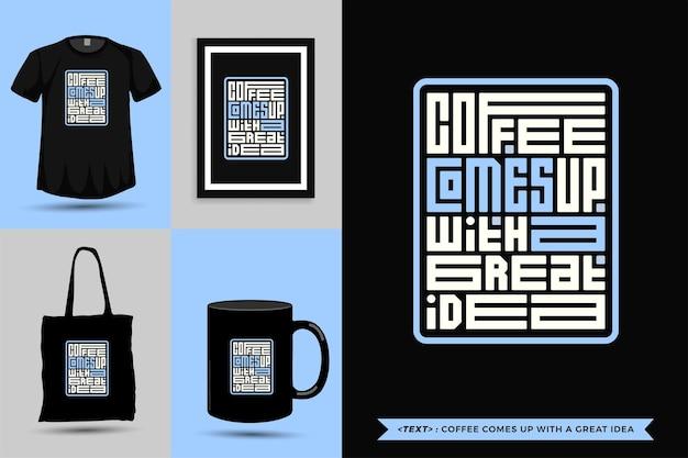 Trendy typografie zitat motivation t-shirt kaffee kommt mit einer tollen idee für den druck. typografische beschriftung vertikale designvorlage poster, becher, einkaufstasche, kleidung und waren Premium Vektoren