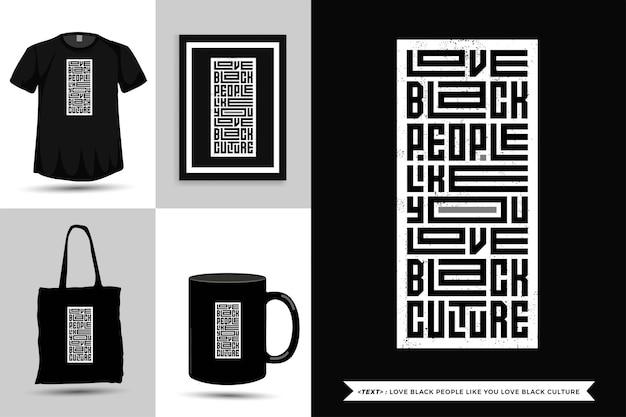 Trendy typografie zitat motivation t-shirt lieben schwarze menschen wie sie lieben schwarze kultur für den druck. vertikale typografie-vorlage für waren