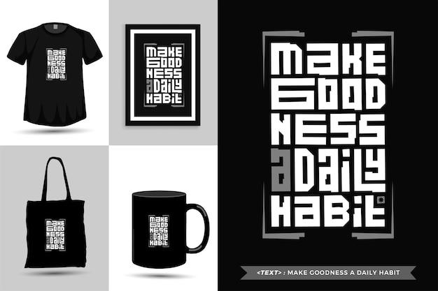 Trendy typografie zitat motivation t-shirt machen güte zu einer täglichen gewohnheit für den druck. typografische beschriftung vertikale designvorlage poster, becher, einkaufstasche, kleidung und waren