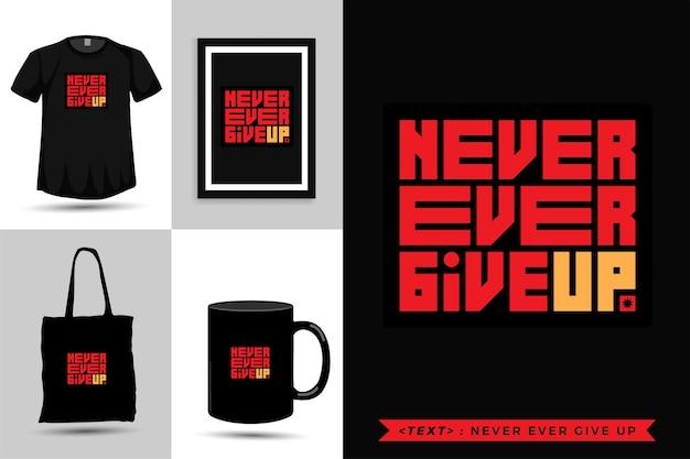 Trendy typografie-zitat-motivation t-shirt nie aufgeben. vertikale designvorlage für typografische beschriftungen