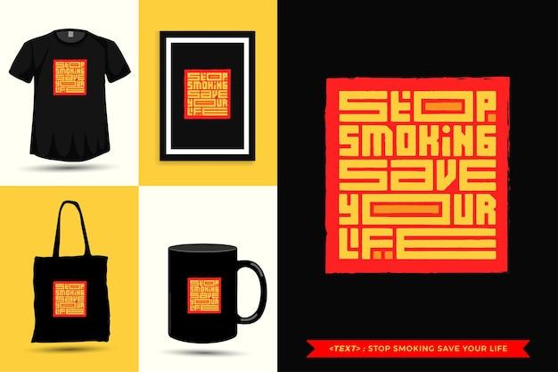 Trendy typografie zitat motivation t-shirt rauchen aufhören retten ihr leben für den druck. typografische beschriftung vertikale designvorlage poster, becher, einkaufstasche, kleidung und waren