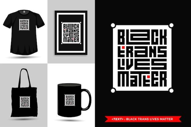 Trendy typografie zitat motivation t-shirt schwarz trans lebt materie für den druck. vertikale typografie-vorlage für waren
