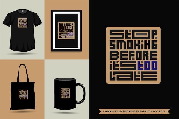 Trendy typografie zitat motivation t-shirt spitzenrauchen, bevor es für den druck zu spät ist. typografische beschriftung vertikale designvorlage poster, becher, einkaufstasche, kleidung und waren