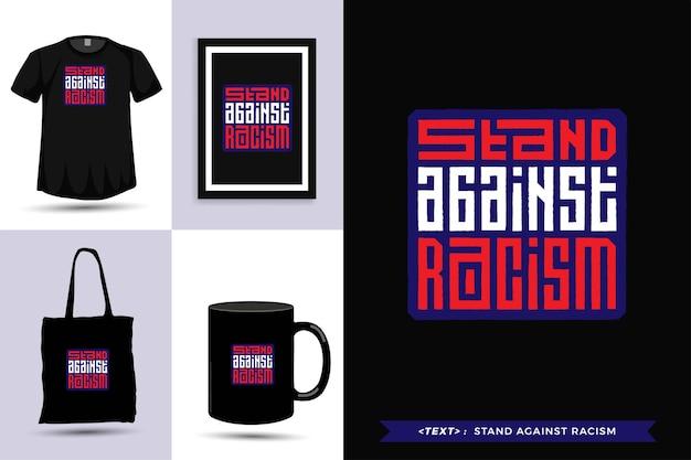 Trendy typografie zitat motivation t-shirt steht gegen rassismus für print. typografische beschriftung vertikale designvorlage poster, becher, einkaufstasche, kleidung und waren