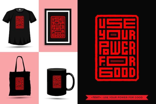 Trendy typografie zitat motivation t-shirt verwenden sie ihre kraft für das gute für den druck. typografische beschriftung vertikale designvorlage poster, becher, einkaufstasche, kleidung und waren