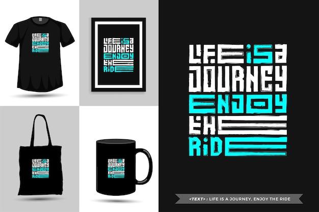 Trendy typografie zitat motivation tshirt das leben ist eine reise, genießen sie die fahrt für den druck. typografische beschriftung vertikale designvorlage poster, becher, einkaufstasche, kleidung und waren