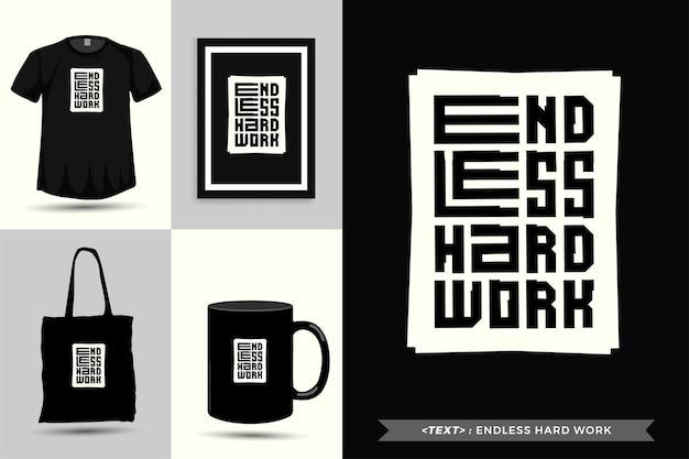 Trendy typografie zitat motivation tshirt endlose harte arbeit für den druck. typografische beschriftung vertikale designvorlage poster, becher, einkaufstasche, kleidung und waren