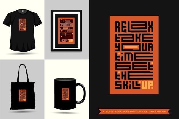 Trendy typografie zitat motivation tshirt entspannen sie sich, nehmen sie sich zeit, bringen sie die fähigkeit zum drucken. typografische beschriftung vertikale designvorlage poster, becher, einkaufstasche, kleidung und waren